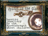 See our haunted jewellery made by the Ravensbreath Ghost Orphans